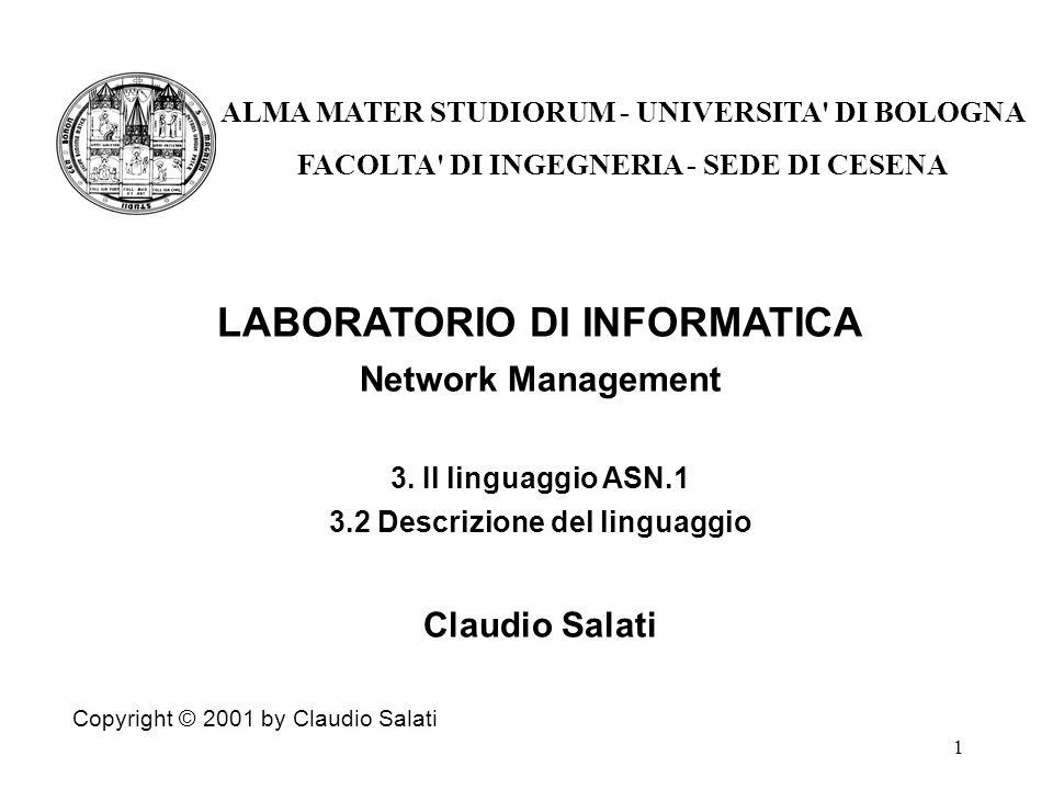 1 LABORATORIO DI INFORMATICA Network Management 3. Il linguaggio ASN.1 3.2 Descrizione del linguaggio Claudio Salati Copyright © 2001 by Claudio Salat