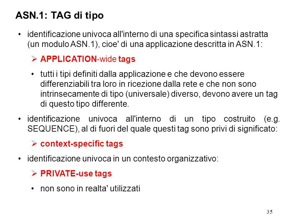35 ASN.1: TAG di tipo identificazione univoca all'interno di una specifica sintassi astratta (un modulo ASN.1), cioe' di una applicazione descritta in
