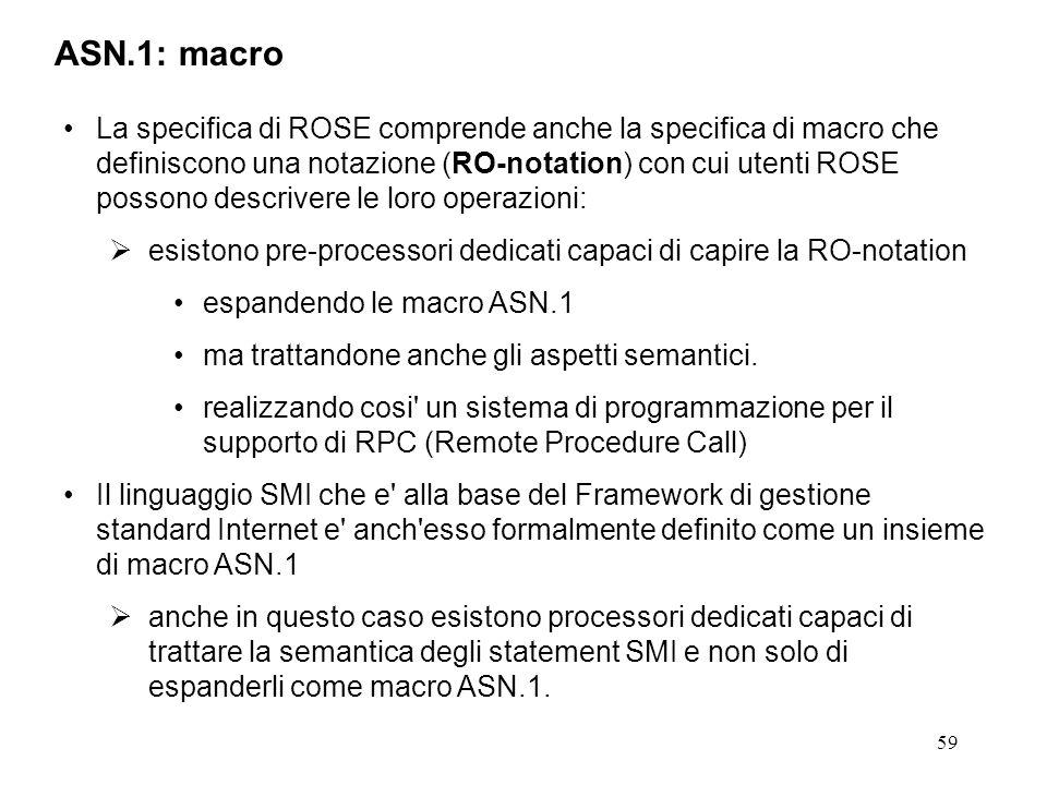 59 ASN.1: macro La specifica di ROSE comprende anche la specifica di macro che definiscono una notazione (RO-notation) con cui utenti ROSE possono des