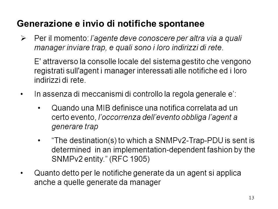 13 Generazione e invio di notifiche spontanee Per il momento: lagente deve conoscere per altra via a quali manager inviare trap, e quali sono i loro indirizzi di rete.