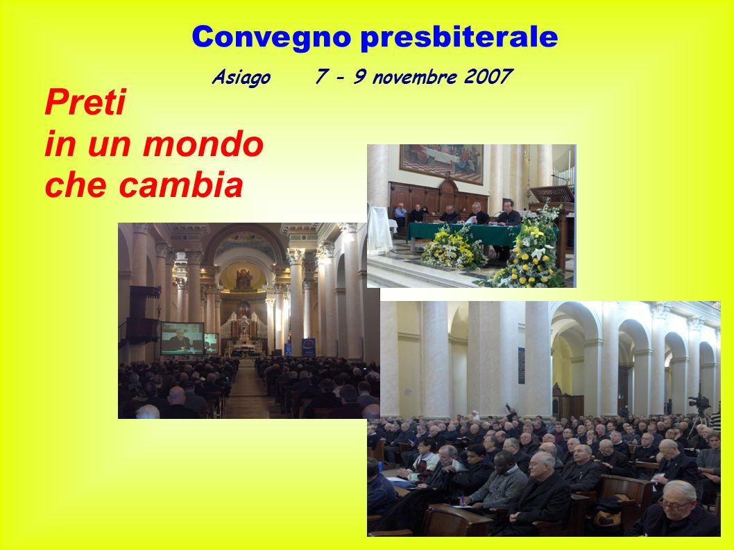 Convegno presbiterale Asiago 7 - 9 novembre 2007 Preti in un mondo che cambia