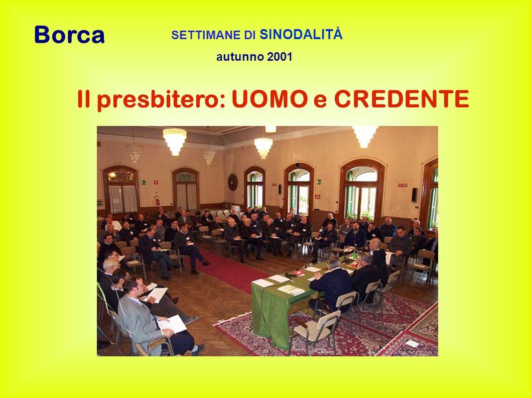 SETTIMANE DI SINODALITÀ autunno 2001 Il presbitero: UOMO e CREDENTE Borca