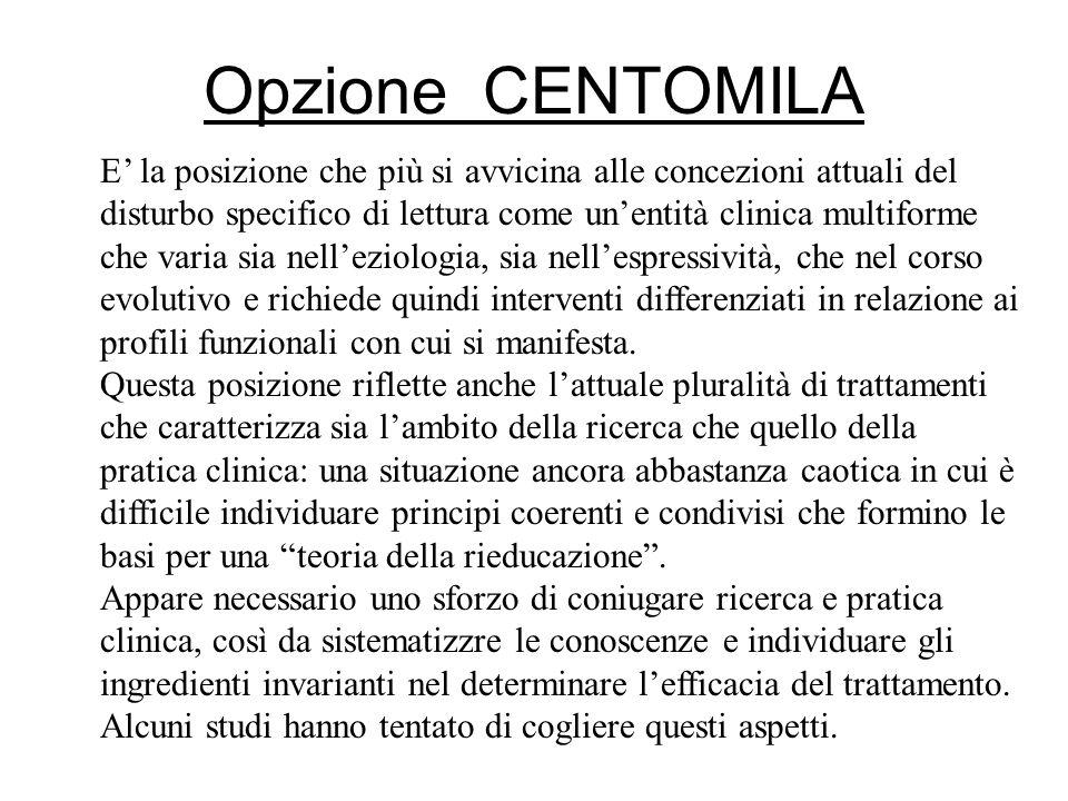 Opzione CENTOMILA E la posizione che più si avvicina alle concezioni attuali del disturbo specifico di lettura come unentità clinica multiforme che va