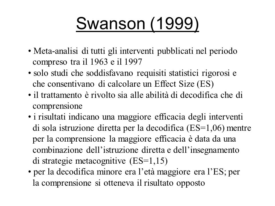 Swanson (1999) Meta-analisi di tutti gli interventi pubblicati nel periodo compreso tra il 1963 e il 1997 solo studi che soddisfavano requisiti statis