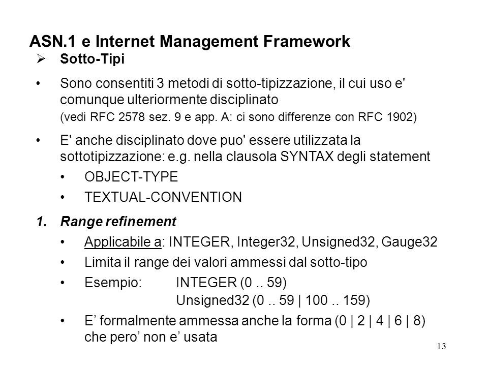 13 ASN.1 e Internet Management Framework Sotto-Tipi Sono consentiti 3 metodi di sotto-tipizzazione, il cui uso e' comunque ulteriormente disciplinato