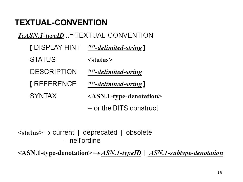 18 TEXTUAL-CONVENTION TcASN.1-typeID ::= TEXTUAL-CONVENTION [ DISPLAY-HINT