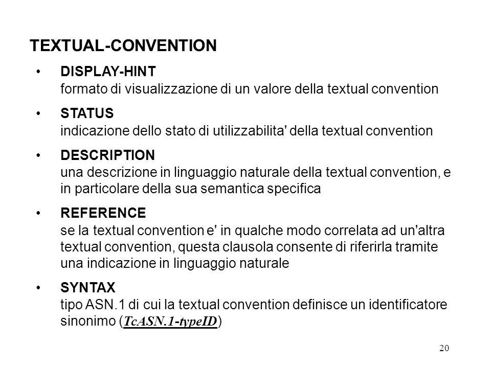 20 TEXTUAL-CONVENTION DISPLAY-HINT formato di visualizzazione di un valore della textual convention STATUS indicazione dello stato di utilizzabilita'