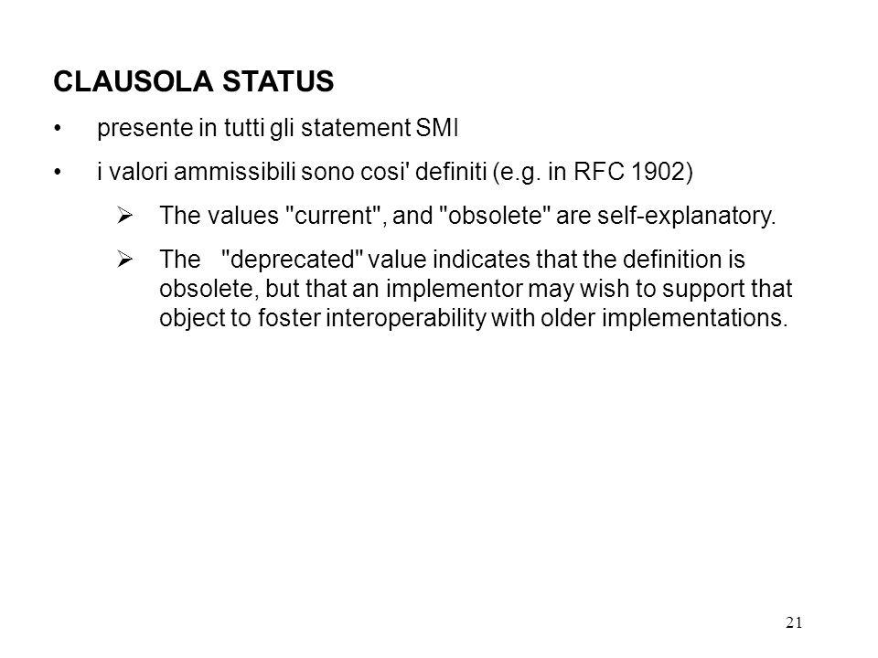 21 CLAUSOLA STATUS presente in tutti gli statement SMI i valori ammissibili sono cosi' definiti (e.g. in RFC 1902) The values