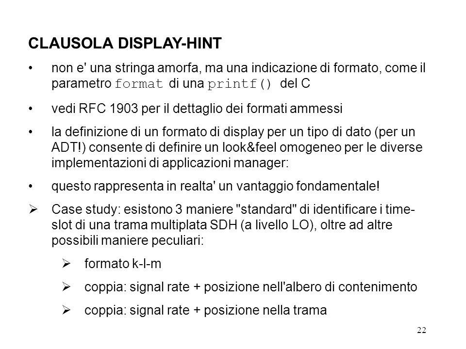 22 CLAUSOLA DISPLAY-HINT non e' una stringa amorfa, ma una indicazione di formato, come il parametro format di una printf() del C vedi RFC 1903 per il