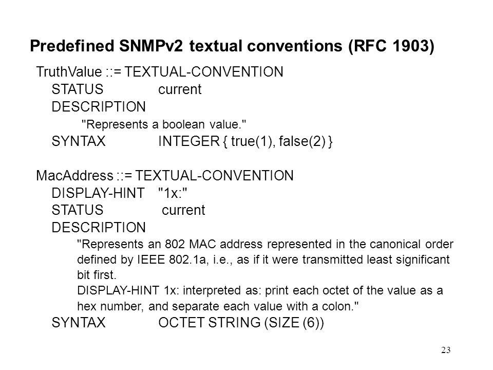 23 Predefined SNMPv2 textual conventions (RFC 1903) TruthValue ::= TEXTUAL-CONVENTION STATUS current DESCRIPTION