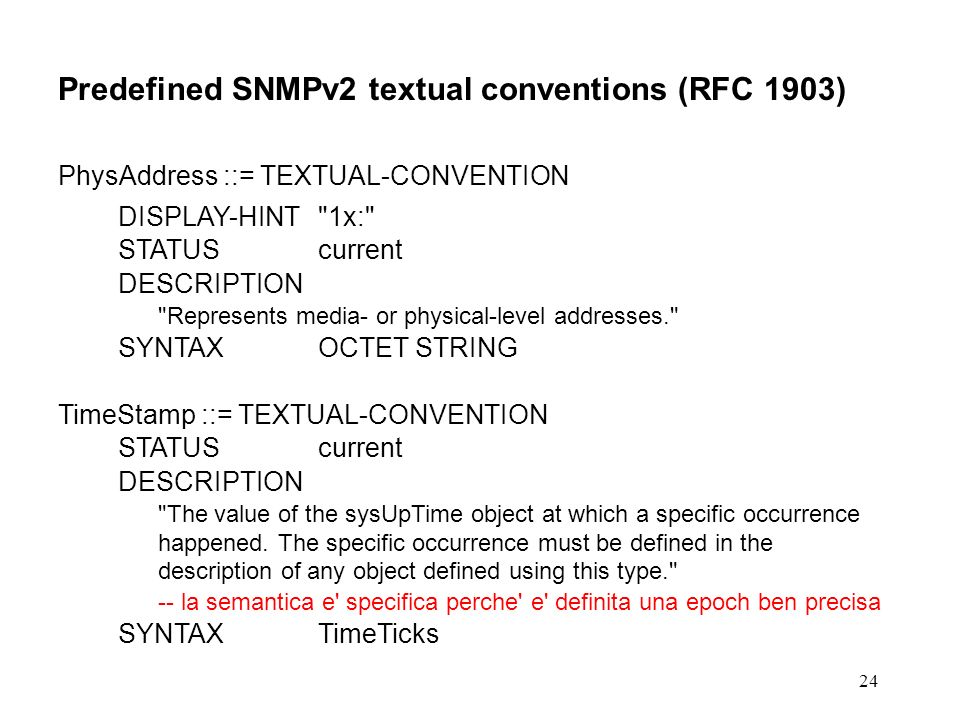 24 Predefined SNMPv2 textual conventions (RFC 1903) PhysAddress ::= TEXTUAL-CONVENTION DISPLAY-HINT