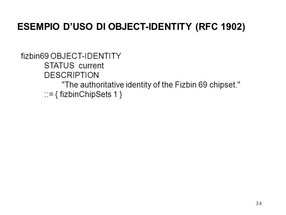 34 ESEMPIO DUSO DI OBJECT-IDENTITY (RFC 1902) fizbin69 OBJECT-IDENTITY STATUS current DESCRIPTION