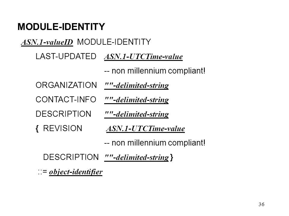 36 MODULE-IDENTITY ASN.1-valueID MODULE-IDENTITY LAST-UPDATED ASN.1-UTCTime-value -- non millennium compliant! ORGANIZATION