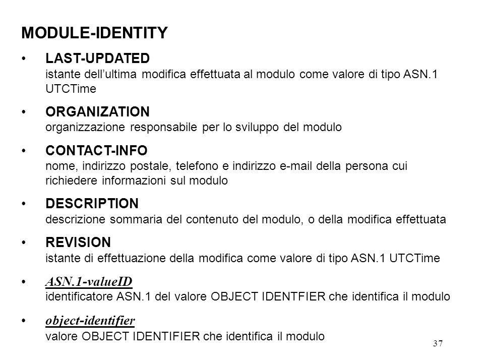 37 MODULE-IDENTITY LAST-UPDATED istante dellultima modifica effettuata al modulo come valore di tipo ASN.1 UTCTime ORGANIZATION organizzazione respons