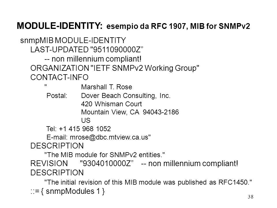 38 MODULE-IDENTITY: esempio da RFC 1907, MIB for SNMPv2 snmpMIB MODULE-IDENTITY LAST-UPDATED