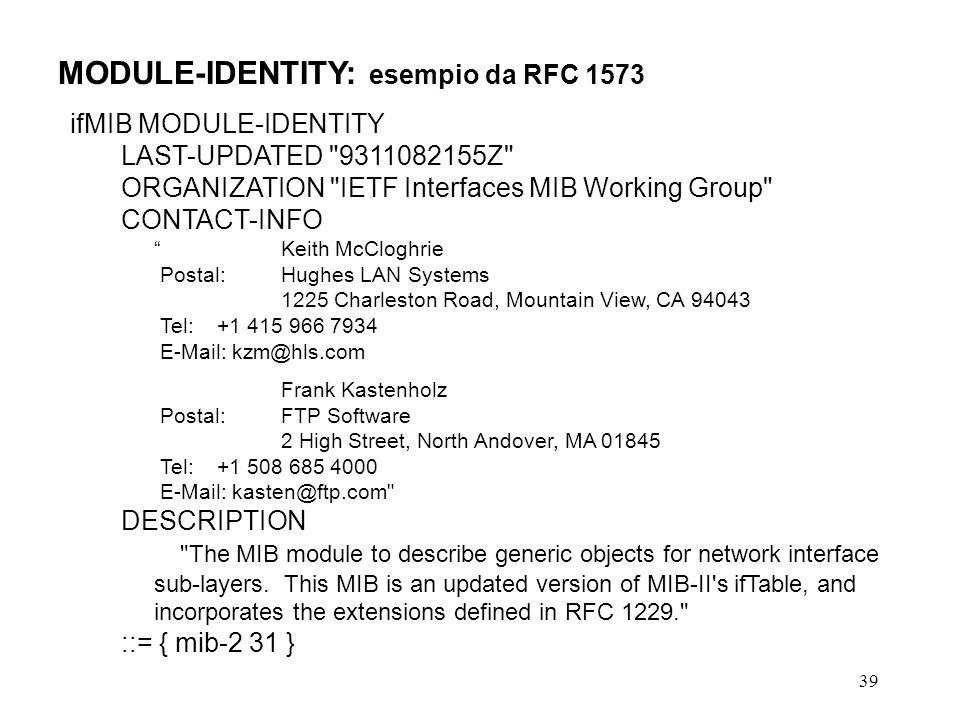 39 MODULE-IDENTITY: esempio da RFC 1573 ifMIB MODULE-IDENTITY LAST-UPDATED