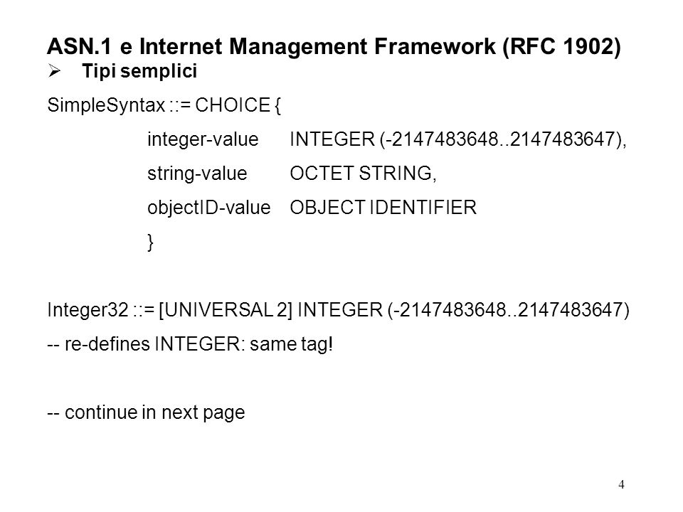 4 ASN.1 e Internet Management Framework (RFC 1902) Tipi semplici SimpleSyntax ::= CHOICE { integer-valueINTEGER (-2147483648..2147483647), string-valu