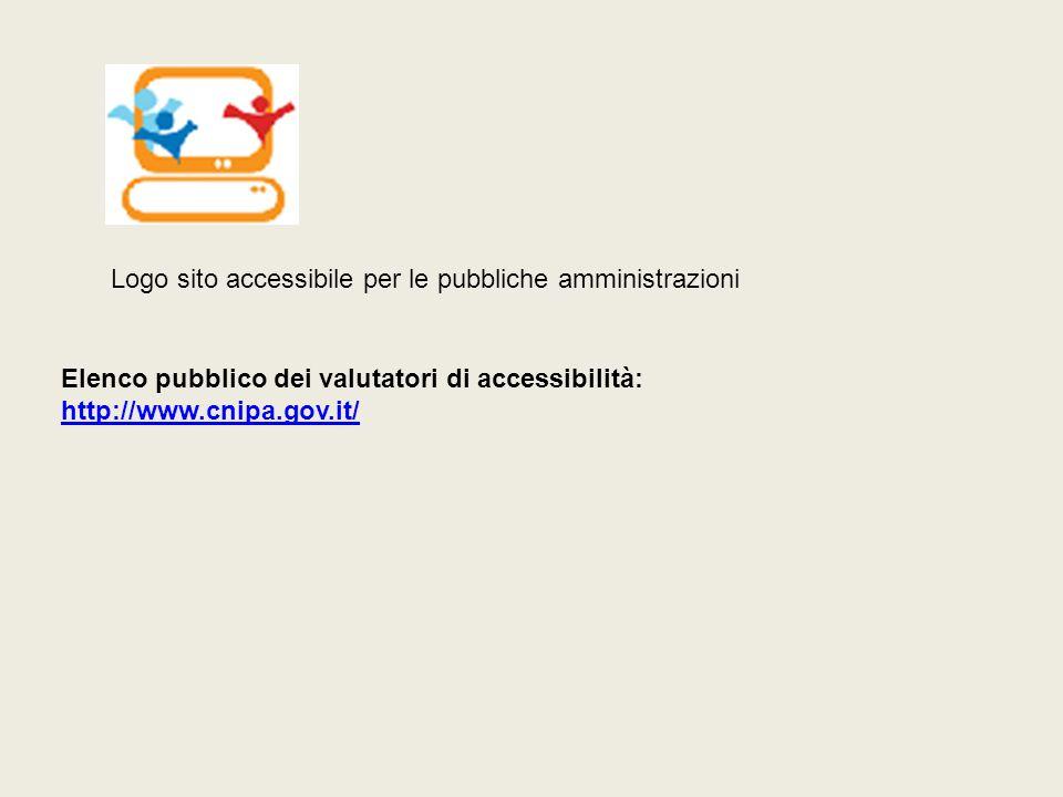 Logo sito accessibile per le pubbliche amministrazioni Elenco pubblico dei valutatori di accessibilità: http://www.cnipa.gov.it/