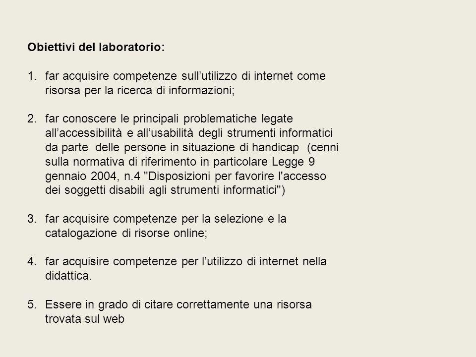 Obiettivi del laboratorio: 1.far acquisire competenze sullutilizzo di internet come risorsa per la ricerca di informazioni; 2.far conoscere le princip