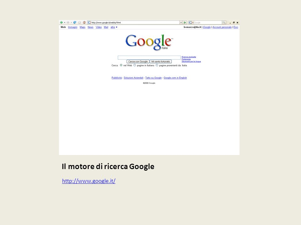 Il motore di ricerca Google http://www.google.it/