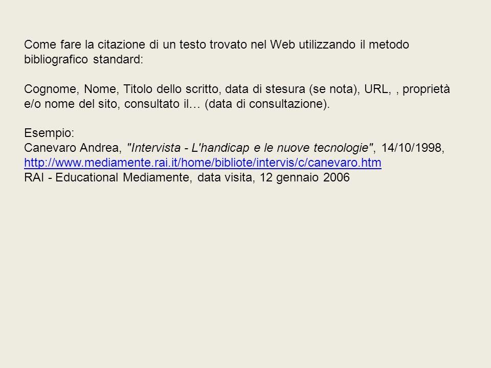 Come fare la citazione di un testo trovato nel Web utilizzando il metodo bibliografico standard: Cognome, Nome, Titolo dello scritto, data di stesura