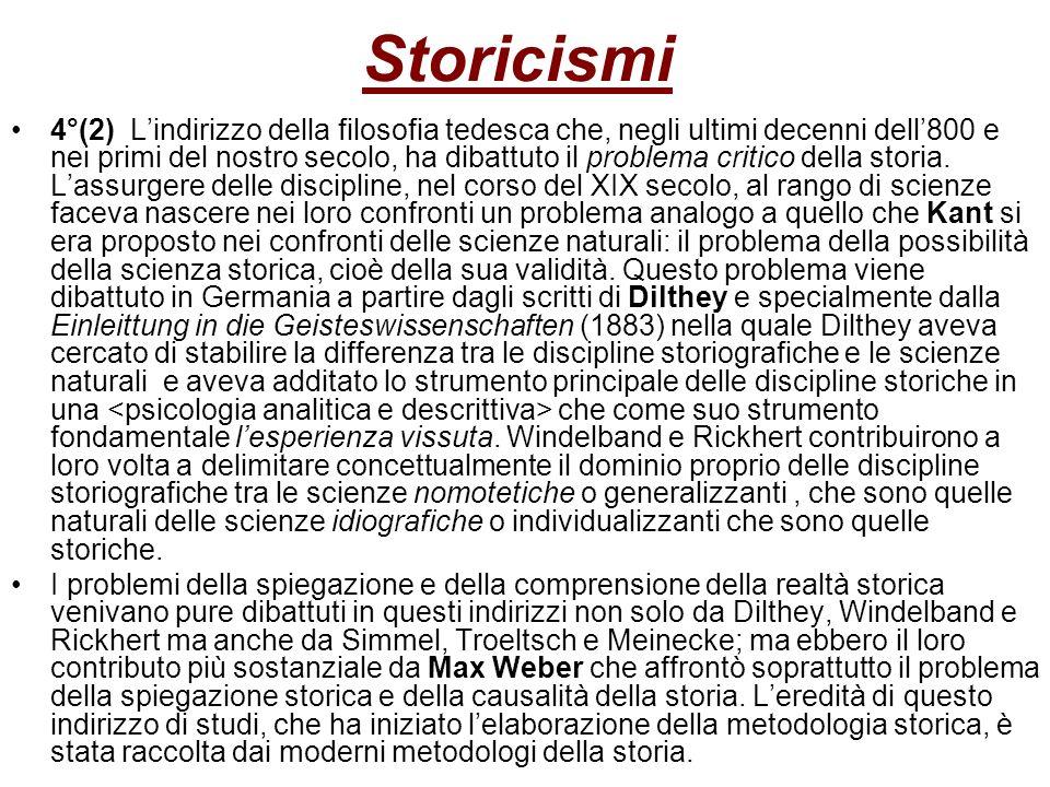 Storicismi 4°(2) Lindirizzo della filosofia tedesca che, negli ultimi decenni dell800 e nei primi del nostro secolo, ha dibattuto il problema critico
