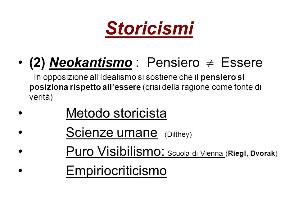 Storicismi (2) Neokantismo : Pensiero Essere In opposizione allIdealismo si sostiene che il pensiero si posiziona rispetto allessere (crisi della ragi