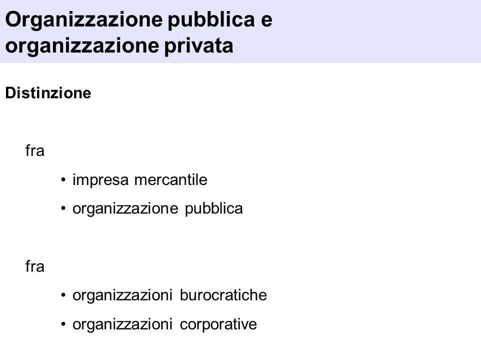 Organizzazione pubblica e organizzazione privata Distinzione fra impresa mercantile organizzazione pubblica fra organizzazioni burocratiche organizzaz