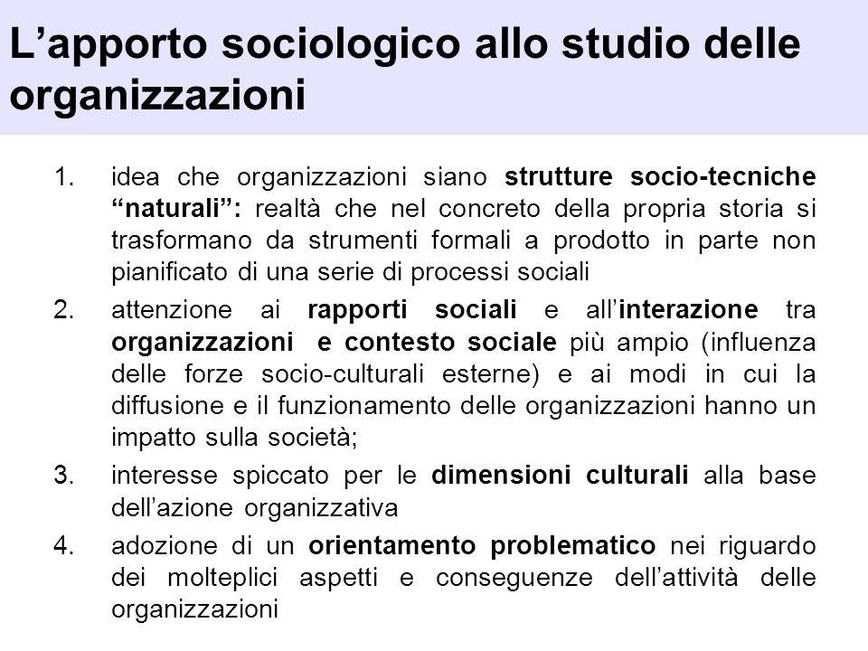 Lapporto sociologico allo studio delle organizzazioni 1.idea che organizzazioni siano strutture socio-tecniche naturali: realtà che nel concreto della
