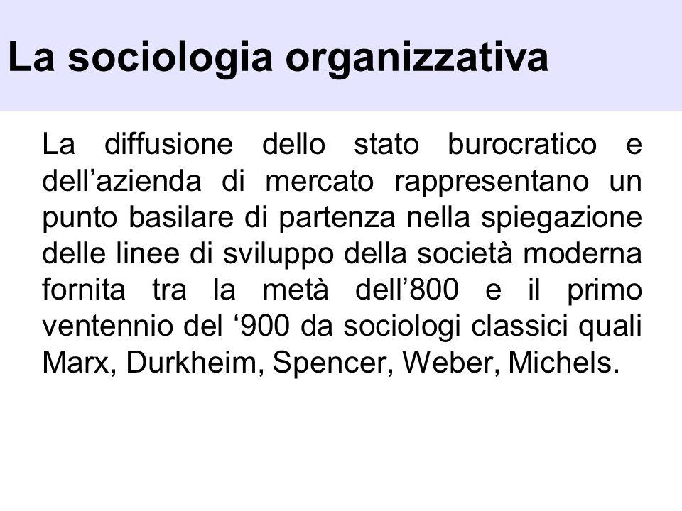 La sociologia organizzativa La diffusione dello stato burocratico e dellazienda di mercato rappresentano un punto basilare di partenza nella spiegazio