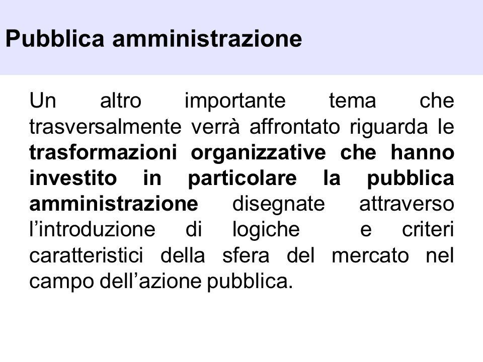 Pubblica amministrazione Un altro importante tema che trasversalmente verrà affrontato riguarda le trasformazioni organizzative che hanno investito in