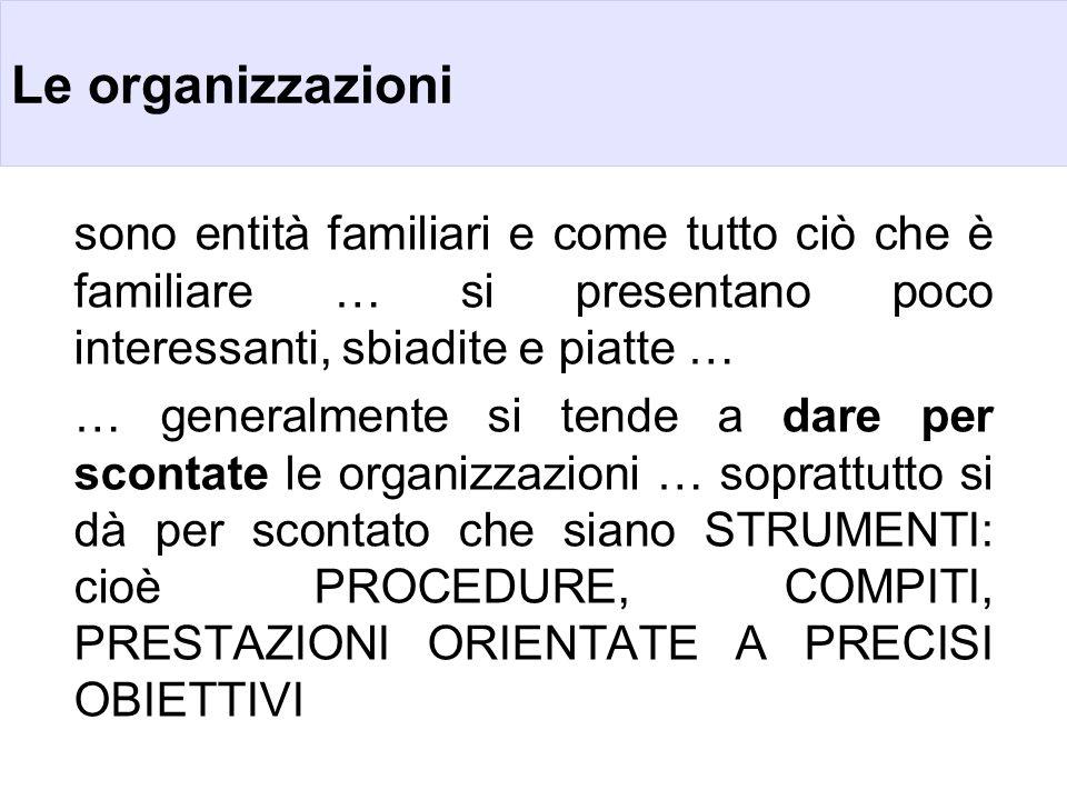 Le organizzazioni sono entità familiari e come tutto ciò che è familiare … si presentano poco interessanti, sbiadite e piatte … … generalmente si tend