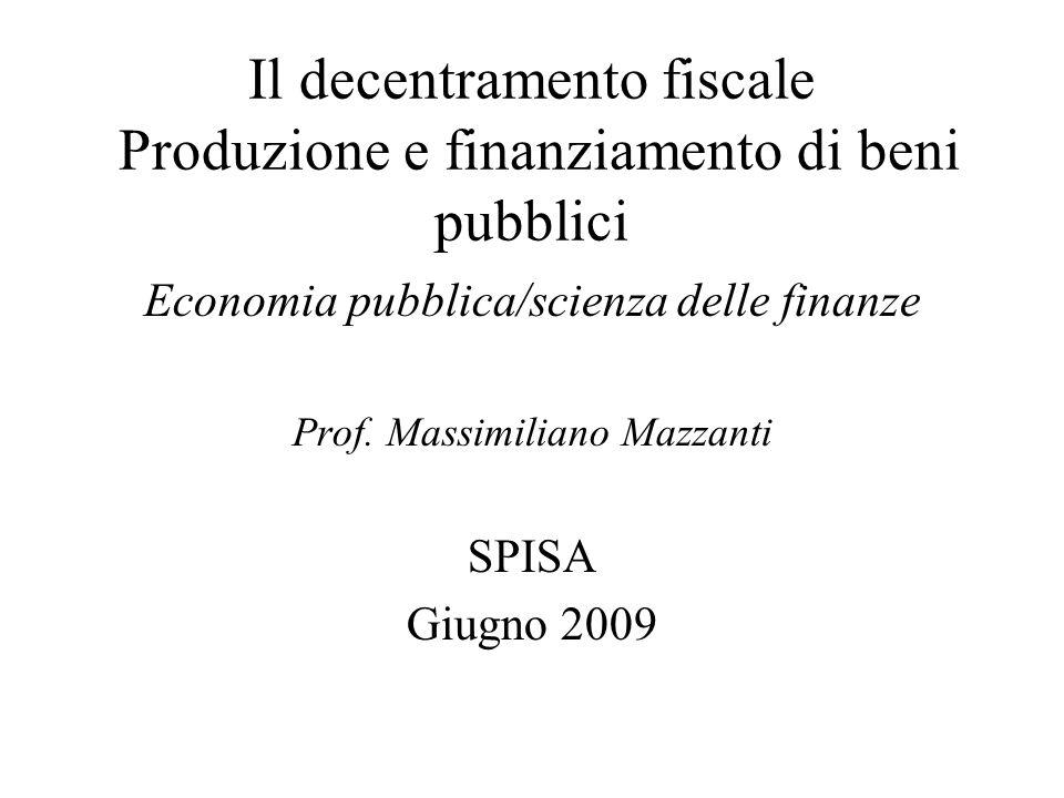 Il decentramento fiscale Produzione e finanziamento di beni pubblici Economia pubblica/scienza delle finanze Prof.