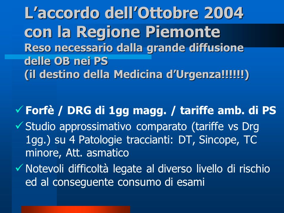 Laccordo dellOttobre 2004 con la Regione Piemonte Reso necessario dalla grande diffusione delle OB nei PS (il destino della Medicina dUrgenza!!!!!!) F
