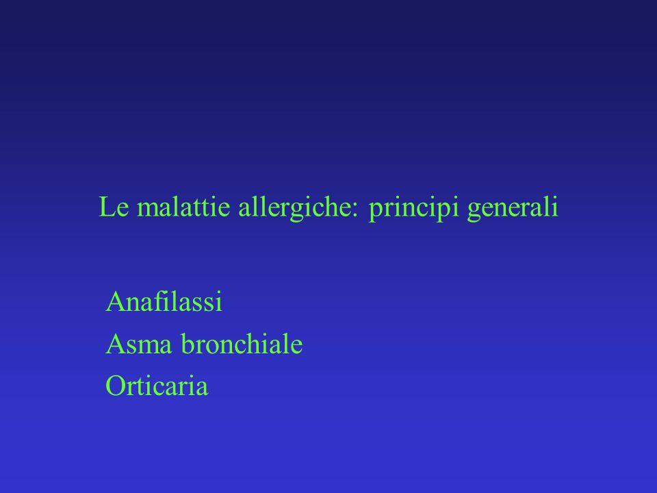 Le malattie allergiche: principi generali Anafilassi Asma bronchiale Orticaria