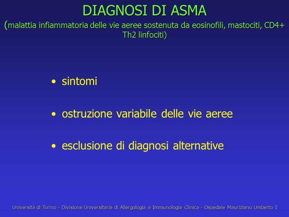 DIAGNOSI DI ASMA ( malattia infiammatoria delle vie aeree sostenuta da eosinofili, mastociti, CD4+ Th2 linfociti) sintomi ostruzione variabile delle v