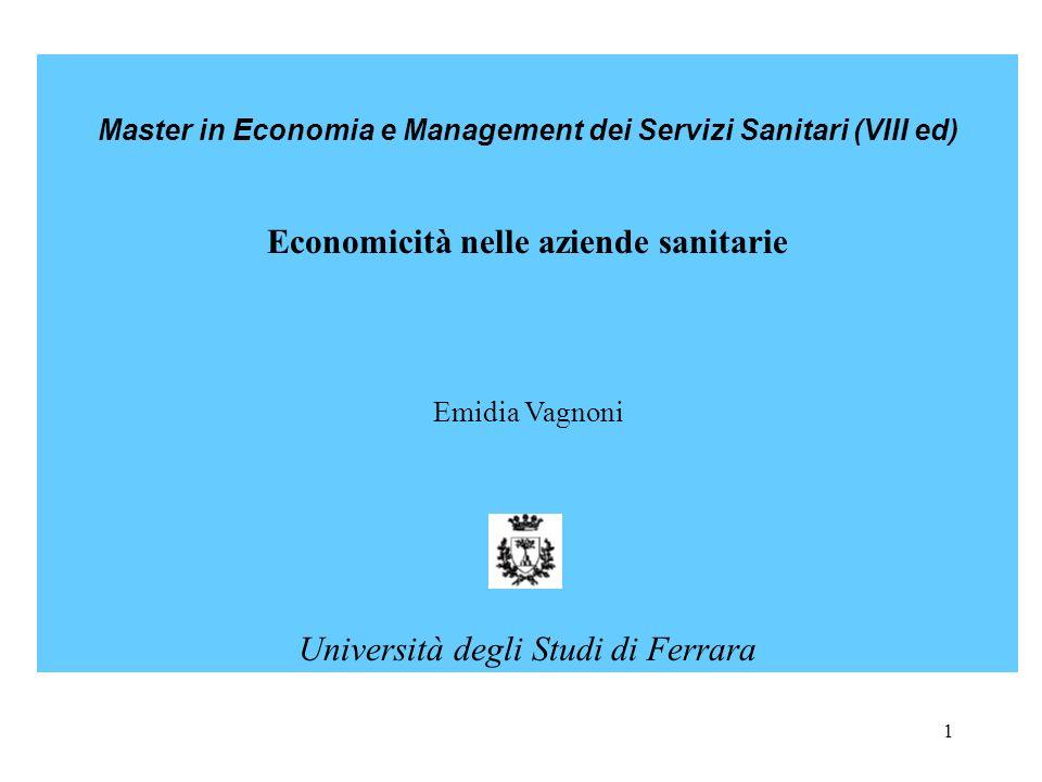 1 Master in Economia e Management dei Servizi Sanitari (VIII ed) Economicità nelle aziende sanitarie Emidia Vagnoni Università degli Studi di Ferrara