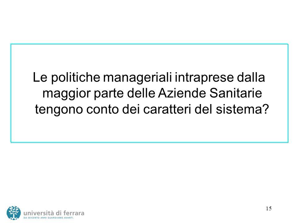 15 Le politiche manageriali intraprese dalla maggior parte delle Aziende Sanitarie tengono conto dei caratteri del sistema?