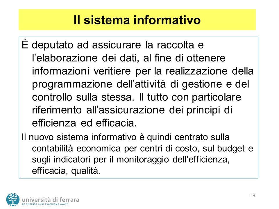 19 Il sistema informativo È deputato ad assicurare la raccolta e lelaborazione dei dati, al fine di ottenere informazioni veritiere per la realizzazio