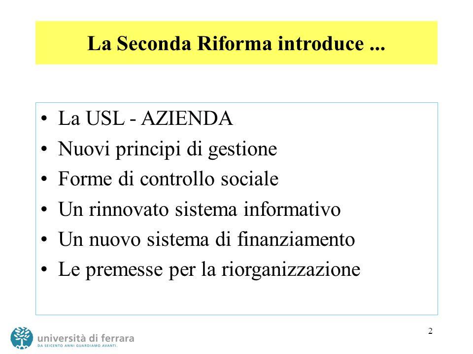 2 La Seconda Riforma introduce... La USL - AZIENDA Nuovi principi di gestione Forme di controllo sociale Un rinnovato sistema informativo Un nuovo sis