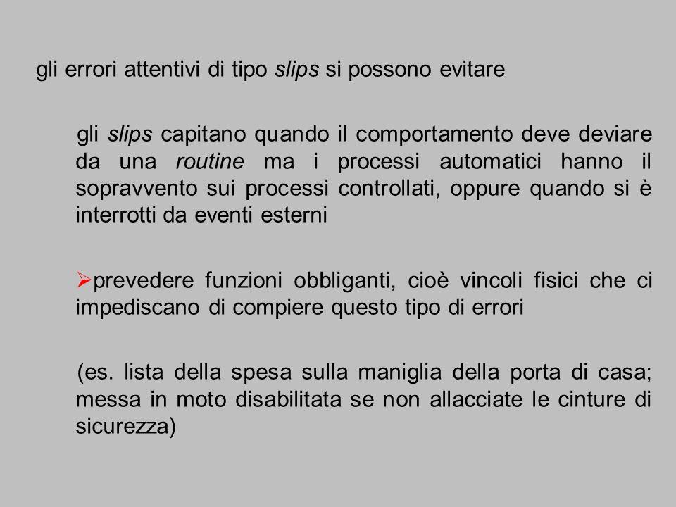 gli errori attentivi di tipo slips si possono evitare gli slips capitano quando il comportamento deve deviare da una routine ma i processi automatici