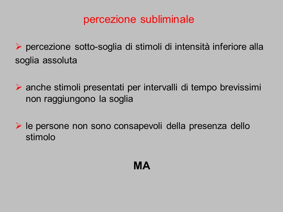 percezione sotto-soglia di stimoli di intensità inferiore alla soglia assoluta anche stimoli presentati per intervalli di tempo brevissimi non raggiun