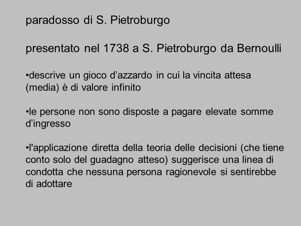 paradosso di S. Pietroburgo presentato nel 1738 a S. Pietroburgo da Bernoulli descrive un gioco dazzardo in cui la vincita attesa (media) è di valore