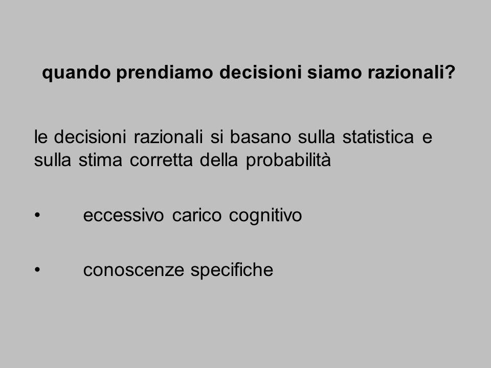 quando prendiamo decisioni siamo razionali? le decisioni razionali si basano sulla statistica e sulla stima corretta della probabilità eccessivo caric