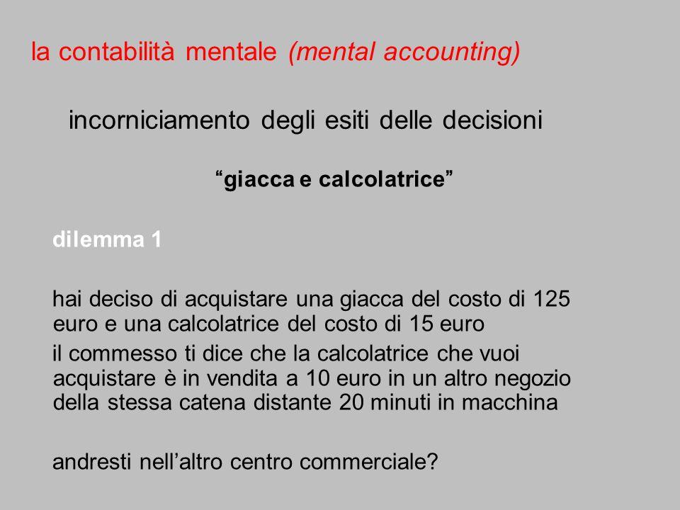 la contabilità mentale (mental accounting) incorniciamento degli esiti delle decisioni giacca e calcolatrice dilemma 1 hai deciso di acquistare una gi