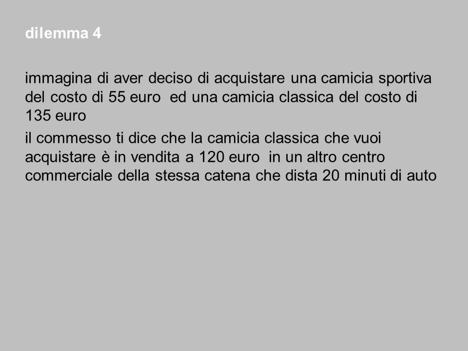 dilemma 4 immagina di aver deciso di acquistare una camicia sportiva del costo di 55 euro ed una camicia classica del costo di 135 euro il commesso ti