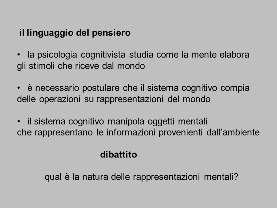 il linguaggio del pensiero la psicologia cognitivista studia come la mente elabora gli stimoli che riceve dal mondo è necessario postulare che il sist
