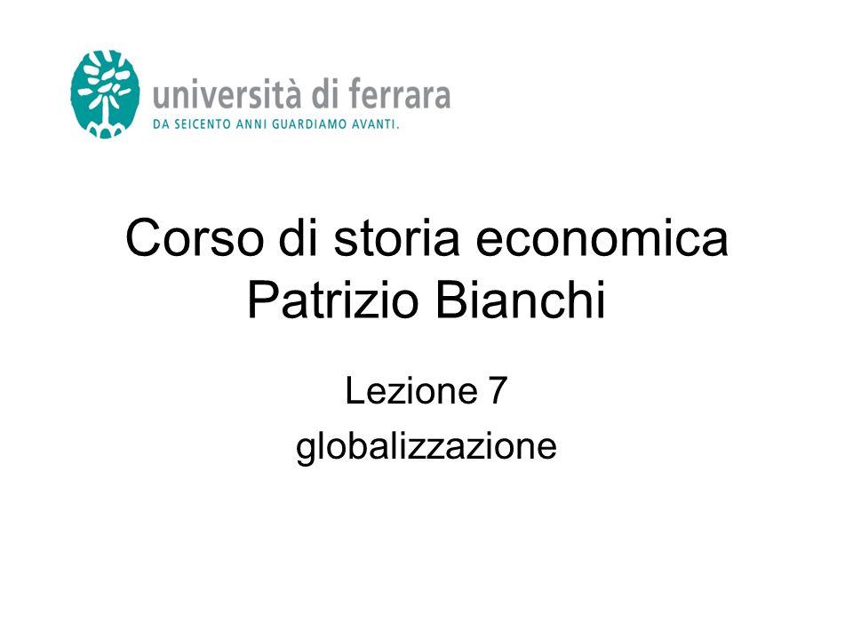 Corso di storia economica Patrizio Bianchi Lezione 7 globalizzazione