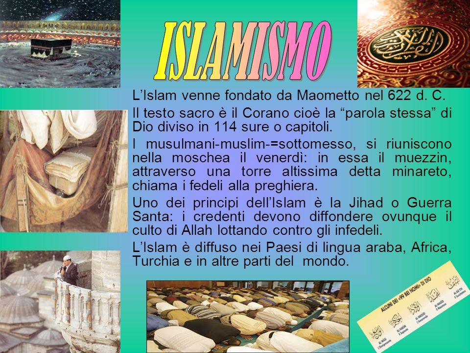 LIslam venne fondato da Maometto nel 622 d. C. Il testo sacro è il Corano cioè la parola stessa di Dio diviso in 114 sure o capitoli. I musulmani-musl