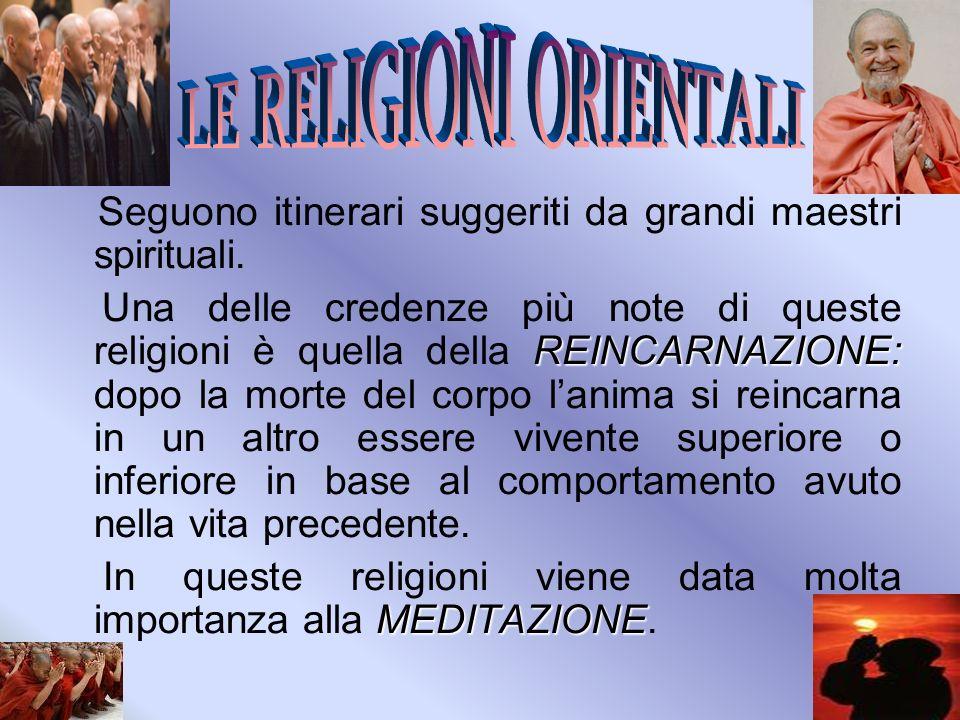 Seguono itinerari suggeriti da grandi maestri spirituali. REINCARNAZIONE: Una delle credenze più note di queste religioni è quella della REINCARNAZION